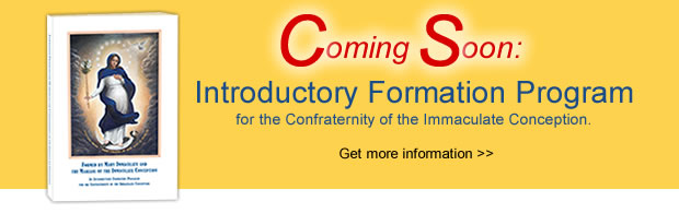 Coming Soon - Introductory Formation Program for Members of the Confraternity of the Immaculate Conception - Get more information
